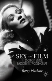 Sex and Film - The Erotic in British, American and World Cinema ebook by B. Forshaw