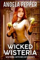 Wicked Wisteria ebook by Angela Pepper