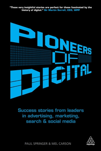 Pioneers of Digital - Success Stories from Leaders in Advertising, Marketing, Search and Social Media eBook by Mel Carson,Paul Springer