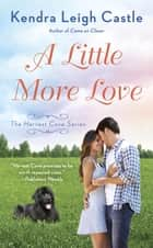 A Little More Love ebook by Kendra Leigh Castle