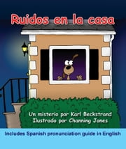 Ruidos en la casa: Un misterio (with pronunciation guide in English) ebook by Karl Beckstrand