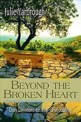 Beyond the Broken Heart: Daily Devotions for Your Grief Journey ebook by Yarbrough