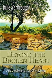 Beyond the Broken Heart: Daily Devotions for Your Grief Journey ebook by Julie Yarbrough