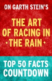 The Art of Racing in the Rain - Top 50 Facts Countdown ebook by TK Parker