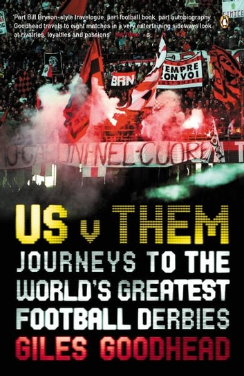 Us v Them - Journeys to the World's Greatest Football Derbies eBook by Giles Goodhead