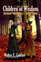 Children Of Wisdom ebook by Walter C. Conner
