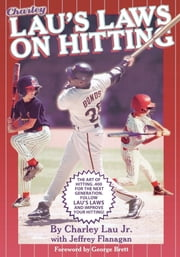 Lau's Laws on Hitting - The Art of Hitting .400 for the Next Generation; Follow Lau's Laws and Improve Your Hitting! ebook by Charley Lau Jr.,Jeffrey Flanagan,George Brett
