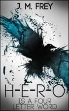 Hero is a Four Letter Word ebook by J.M. Frey