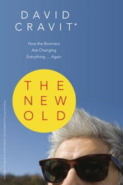The New Old: How the Boomers Are Changing Everything . . . Again ebook by Cravit, David