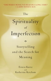 The Spirituality of Imperfection - Storytelling and the Search for Meaning ebook by Ernest Kurtz,Katherine Ketcham