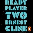 Ready Player Two - The highly anticipated sequel to READY PLAYER ONE audiobook by Ernest Cline