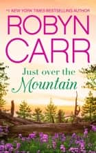 Just Over The Mountain ebook by Robyn Carr