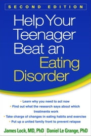Help Your Teenager Beat an Eating Disorder, Second Edition ebook by Lock, James