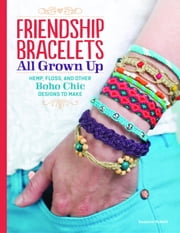 Friendship Bracelets: All Grown Up Hemp, Floss, and Other Boho Chic Designs to Make ebook by Suzanne McNeill