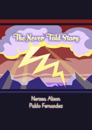 The Never Told Story ebook by Nerissa Alison,Pablo Fernández Escalada