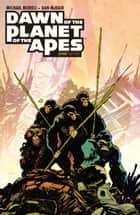 Dawn of the Planet of the Apes #1 ebook by Michael Moreci, Dan McDaid