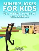 Miner's Jokes for Kids - 50+ Jokes & Puns for Blockheads: (An Unofficial Funny Minecraft Book) ebook by Crafty Publishing