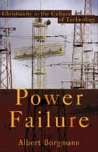 Power Failure ebook by Albert Borgmann