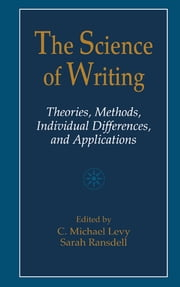 The Science of Writing - Theories, Methods, Individual Differences and Applications ebook by C. Michael Levy,Sarah Ransdell