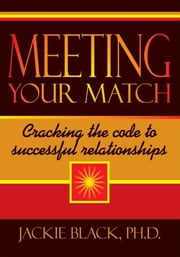 Meeting Your Match - Cracking the code to successful relationships ebook by Jackie Black, Ph.D.