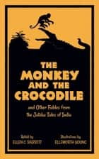 The Monkey and the Crocodile - and Other Fables from the Jataka Tales of India ebook by Ellen C. Babbitt, Ellsworth Young