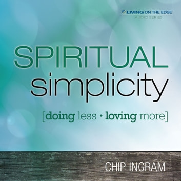 Spiritual Simplicity - Doing Less, Loving More audiobook by Chip Ingram