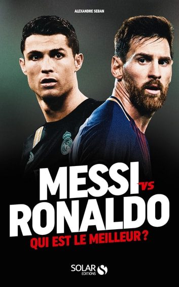 Messi vs Ronaldo - Qui est le meilleur ? ebook by Alexandre SEBAN