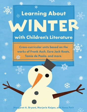Learning About Winter with Children's Literature ebook by Margaret A. Bryant,Marjorie Keiper,Anne Petit