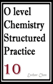 O level Chemistry Structured Practice Papers 10 ebook by Esther Chen