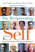 The Reciprocating Self - Human Development in Theological Perspective ebook by Jack O. Balswick, Pamela Ebstyne King, Kevin S. Reimer