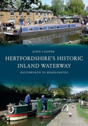 Hertfordshire's Historic Inland Waterway - Batchworth to Berkhamsted ebook by John Cooper