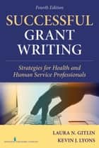 Successful Grant Writing, 4th Edition - Strategies for Health and Human Service Professionals ebook by Laura N. Gitlin, PhD, Kevin J. Lyons,...