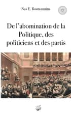 De l'abomination de la Politique, des politiciens et des partis ebook by Nas E. Boutammina