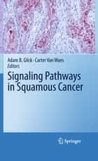 Signaling Pathways in Squamous Cancer ebook by Adam B. Glick,Carter Van Waes