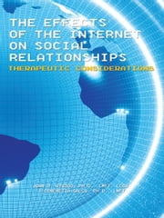 The Effects of the Internet on Social Relationships - Therapeutic Considerations ebook by Joan D. Atwood; Conchetta Gallo