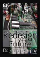 Re-Design Your Future ebook by Dr. Joseph Murphy
