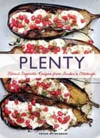 Plenty - Vibrant Vegetable Recipes from London's Ottolenghi eBook by Yotam Ottolenghi, Jonathan Lovekin