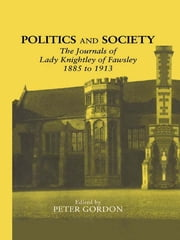 Politics and Society - The Journals of Lady Knightley of Fawsley 1885-1913 ebook by Peter Gordon