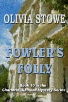 Fowler's Folly ebook by Olivia Stowe