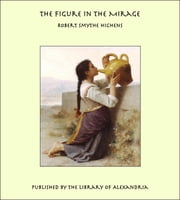 The Figure In The Mirage ebook by Robert Smythe Hichens
