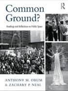 Common Ground? ebook by Anthony M. Orum,Zachary P. Neal