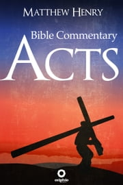 Acts - Complete Bible Commentary Verse by Verse ebook by Matthew Henry