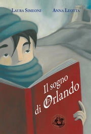 Il sogno di Orlando ebook by Laura Simeoni,Anna Leotta
