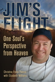 Jim's Flight - One Soul's Perspective from Heaven ebook by Christine Frank Petosa,Elizabeth Williams