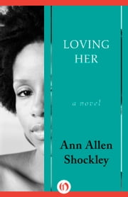 Loving Her - A Novel ebook by Ann A Shockley