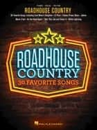 Roadhouse Country - 30 Favorite Songs ebook by Hal Leonard Corp.