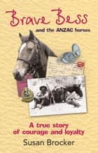 Brave Bess and the ANZAC Horses ebook by Brocker Susan