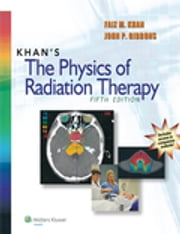 Khan's The Physics of Radiation Therapy ebook by Faiz M. Khan,John P. Gibbons