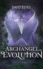Archangel Evolution ebook by