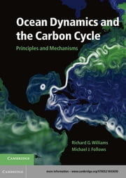 Ocean Dynamics and the Carbon Cycle - Principles and Mechanisms ebook by Professor Richard G. Williams,Michael J. Follows